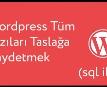 WordPress tüm yazıları taslağa kaydetmek (Phpmyadmin Üzerinden)